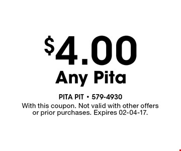 $4.00 Any Pita. With this coupon. Not valid with other offersor prior purchases. Expires 02-04-17.