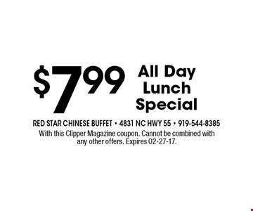 $7.99 All DayLunchSpecial. With this Clipper Magazine coupon. Cannot be combined withany other offers. Expires 02-27-17.