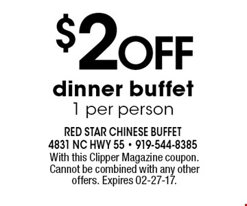 $2Off dinner buffet1 per person. With this Clipper Magazine coupon. Cannot be combined with any other offers. Expires 02-27-17.