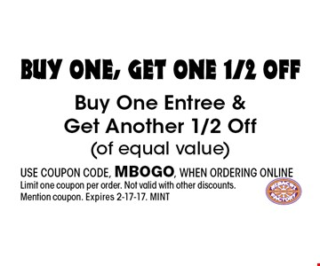 buy one, get one 1/2 OfF Buy One Entree & Get Another 1/2 Off(of equal value). USE COUPON CODE, MBOGO, WHEN ORDERING ONLINELimit one coupon per order. Not valid with other discounts. Mention coupon. Expires 2-17-17. MINT