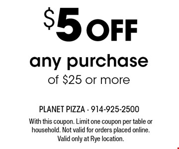 $5 OFF any purchase of $25 or more. With this coupon. Limit one coupon per table or household. Not valid for orders placed online.Valid only at Rye location.