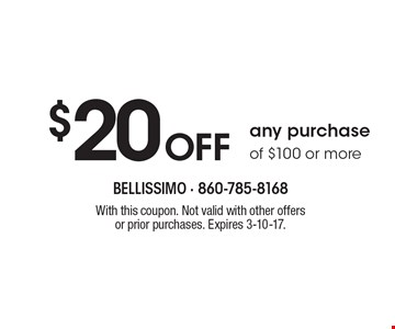 $20 Off any purchase of $100 or more. With this coupon. Not valid with other offers or prior purchases. Expires 3-10-17.