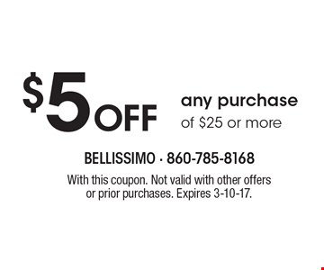 $5 Off any purchase of $25 or more. With this coupon. Not valid with other offers or prior purchases. Expires 3-10-17.