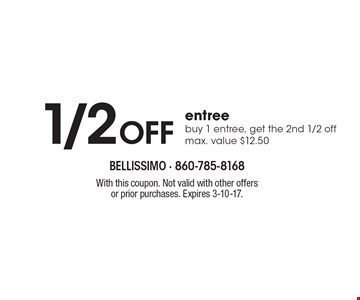1/2 Off entree buy 1 entree, get the 2nd 1/2 off, max. value $12.50. With this coupon. Not valid with other offers or prior purchases. Expires 3-10-17.