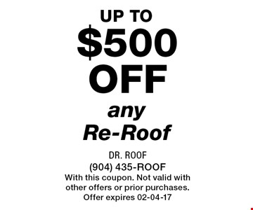 $500 off any Re-Roof. Dr. Roof (904) 435-ROOFWith this coupon. Not valid with other offers or prior purchases. Offer expires 02-04-17