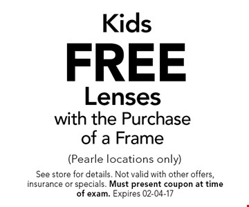 FREE KidsLenseswith the Purchaseof a Frame . See store for details. Not valid with other offers, insurance or specials. Must present coupon at timeof exam. Expires 02-04-17