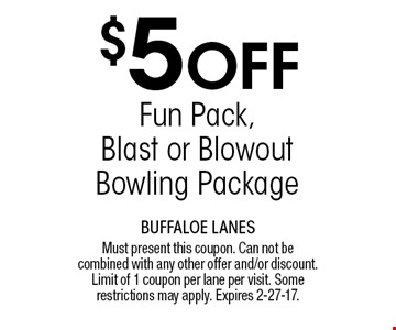$5 Off Fun Pack, Blast or Blowout Bowling Package. Must present this coupon. Can not be combined with any other offer and/or discount. Limit of 1 coupon per lane per visit. Some restrictions may apply. Expires 2-27-17.