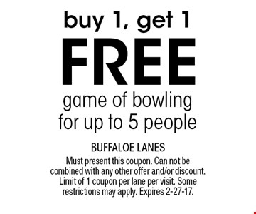 buy 1, get 1 Free game of bowling for up to 5 people. Must present this coupon. Can not be combined with any other offer and/or discount. Limit of 1 coupon per lane per visit. Some restrictions may apply. Expires 2-27-17.