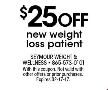 $25 Off new weightloss patient. With this coupon. Not valid with other offers or prior purchases. Expires 02-17-17.