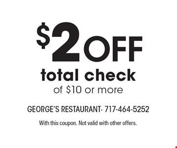 $2 Off total check of $10 or more. With this coupon. Not valid with other offers.