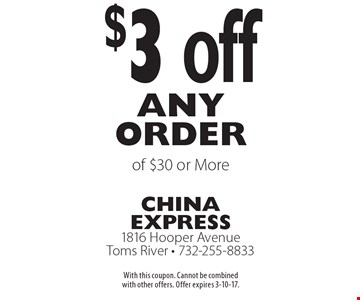 $3 off any order of $30 or More. With this coupon. Cannot be combined with other offers. Offer expires 3-10-17.