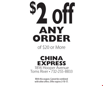 $2 off any order of $20 or More. With this coupon. Cannot be combined with other offers. Offer expires 3-10-17.