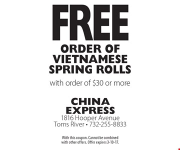 Free Order of Vietnamese Spring Rolls with order of $30 or more. With this coupon. Cannot be combined with other offers. Offer expires 3-10-17.