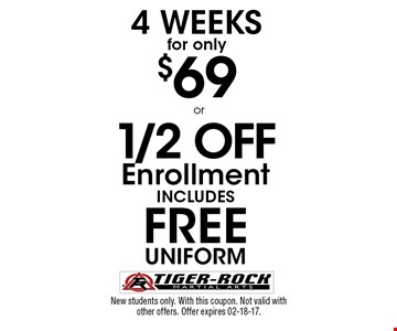 4 Weeks for only $69. New students only. With this coupon. Not valid with other offers. Offer expires 02-18-17.