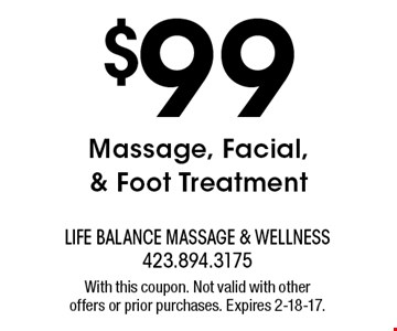 $99 Massage, Facial, & Foot Treatment. With this coupon. Not valid with other offers or prior purchases. Expires 2-18-17.