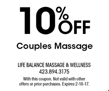 10% off Couples Massage. With this coupon. Not valid with other offers or prior purchases. Expires 2-18-17.