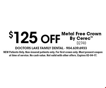 $125 off Metal Free CrownBy CerecD2740. NEW Patients Only. Non-insured patients only. For first crown only. Must present coupon at time of service. No cash value. Not valid with other offers. Expires 02-04-17.