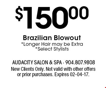 $150.00Brazilian Blowout*Longer Hair may be Extra*Select Stylists. New Clients Only. Not valid with other offers or prior purchases. Expires 02-04-17.