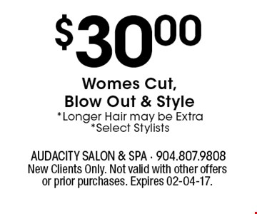 $30.00Womes Cut, Blow Out & Style *Longer Hair may be Extra*Select Stylists. New Clients Only. Not valid with other offers or prior purchases. Expires 02-04-17.
