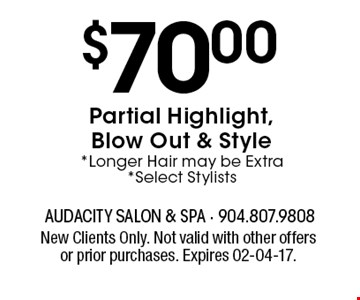 $70.00Partial Highlight, Blow Out & Style *Longer Hair may be Extra*Select Stylists. New Clients Only. Not valid with other offers or prior purchases. Expires 02-04-17.