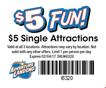 Valid at all 3 locations. Attractions may vary by location. Not valid with any other offers. Limit 1 per person per day. Expires 02/04/17. SKU#6320