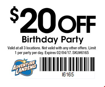 $20off Birthday Party . Valid at all 3 locations. Not valid with any other offers. Limit 1 per party per day. Expires 02/04/17. SKU#6165