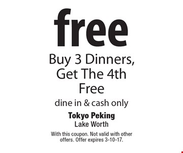 Free, Buy 3 Dinners, Get The 4th Free, dine in & cash only. With this coupon. Not valid with other offers. Offer expires 3-10-17.
