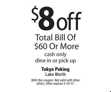 $8 off Total Bill Of $60 Or More, cash only, dine in or pick up. With this coupon. Not valid with other offers. Offer expires 3-10-17.