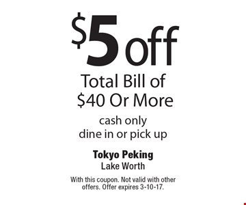 $5 off Total Bill of $40 Or More, cash only, dine in or pick up. With this coupon. Not valid with other offers. Offer expires 3-10-17.