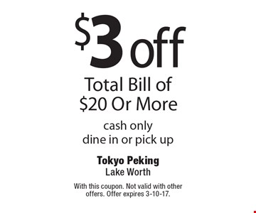$3 off Total Bill of $20 Or More, cash only, dine in or pick up. With this coupon. Not valid with other offers. Offer expires 3-10-17.