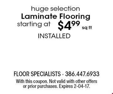 $4.99 sq ft huge selection Laminate Flooring starting at. With this coupon. Not valid with other offers or prior purchases. Expires 2-04-17.