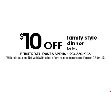 $10 OFF family style dinner for two. With this coupon. Not valid with other offers or prior purchases. Expires 02-04-17.