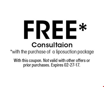 Free* Consultaion*with the purchase ofa liposuction package. With this coupon. Not valid with other offers or prior purchases. Expires 02-27-17.
