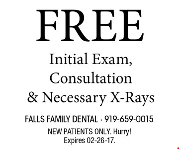 FREE Initial Exam, Consultation& Necessary X-Rays. NEW PATIENTS ONLY. Hurry!Expires 02-26-17.
