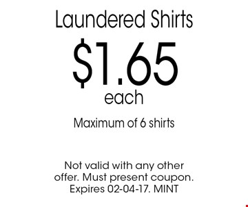 Laundered Shirts$1.65eachMaximum of 6 shirts. Not valid with any other offer. Must present coupon. Expires 02-04-17. MINT