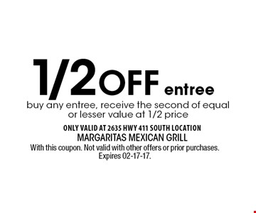 1/2Off buy any entree, receive the second of equal or lesser value at 1/2 priceentree . With this coupon. Not valid with other offers or prior purchases. Expires 02-17-17.