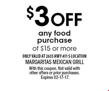 $3 Off any food purchase of $15 or more. With this coupon. Not valid with other offers or prior purchases. Expires 02-17-17.