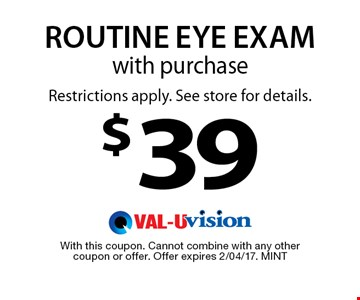 $39 Routine Eye Examwith purchaseRestrictions apply. See store for details.. With this coupon. Cannot combine with any othercoupon or offer. Offer expires 2/04/17. MINT