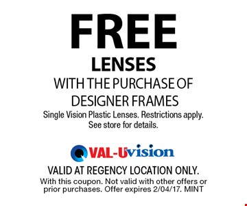 FREE LensesWITH THE PURCHASE OF DESIGNER FRAMESSingle Vision Plastic Lenses. Restrictions apply. See store for details.. valid at regency location only. With this coupon. Not valid with other offers or prior purchases. Offer expires 2/04/17. MINT