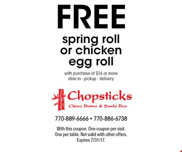 Free spring roll or chicken egg roll with purchase of $16 or more dine in - pickup - delivery. With this coupon. One coupon per visit. One per table. Not valid with other offers. Expires 7/31/17.