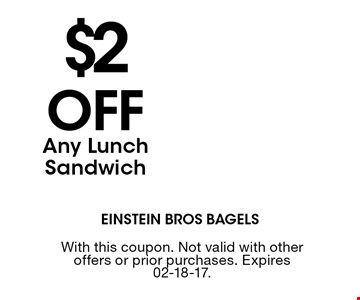$2OFF Any Lunch Sandwich. With this coupon. Not valid with other offers or prior purchases. Expires 02-18-17.