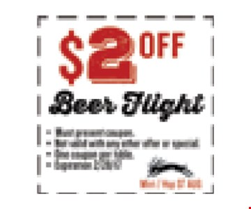 $2 OFF Beer Flight. Must present coupon. Not valid with any other offer or special. One coupon per table. Exp 02/28/17. Mint / Hop ST AUG