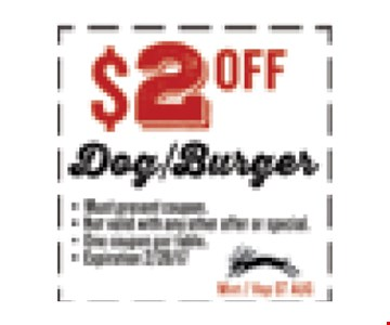 $2 OFF Dog/Burger. Must present coupon. Not valid with any other offer or special. One coupon per table. Exp 02/28/17. Mint / Hop ST AUG
