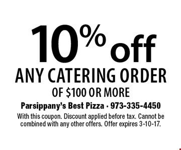 10% off any catering order of $100 or more. With this coupon. Discount applied before tax. Cannot be combined with any other offers. Offer expires 3-10-17.