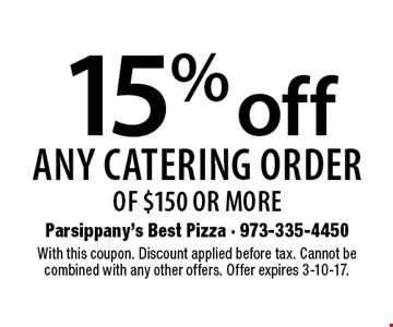 15% off any catering order of $150 or more. With this coupon. Discount applied before tax. Cannot be combined with any other offers. Offer expires 3-10-17.
