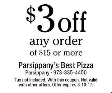 $3 off any order of $15 or more. Tax not included. With this coupon. Not valid with other offers. Offer expires 3-10-17.
