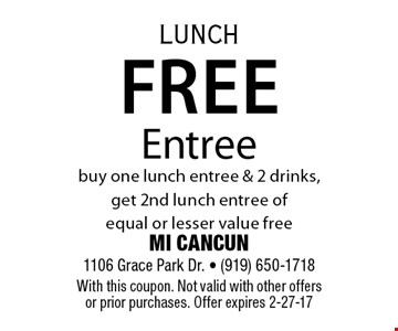Free Entreebuy one lunch entree & 2 drinks, get 2nd lunch entree of equal or lesser value free. MI CANCUN 1106 Grace Park Dr. - (919) 650-1718With this coupon. Not valid with other offers or prior purchases. Offer expires 2-27-17