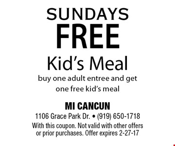 FREE Kid's Mealbuy one adult entree and get one free kid's meal. MI CANCUN 1106 Grace Park Dr. - (919) 650-1718With this coupon. Not valid with other offers or prior purchases. Offer expires 2-27-17