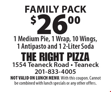 Family Pack $26. 1 Medium Pie, 1 Wrap, 10 Wings, 1 Antipasto and 1 2-Liter Soda. NOT VALID ON LUNCH MENU. With this coupon. Cannot be combined with lunch specials or any other offers.