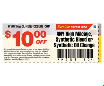 $10 OFF ANY High Mileage, Synthetic Blend orSynthetic Oil Change. Oil change includes up to 5 quarts of motor oil and standard oil filter. Additional disposal and shop supply fees may apply. Not valid with other coupons, specials or discount offers. Special oils and filters are available at an additional cost. Coupon must be presented at time of service. See center manager for complete details. No cash value. Void where prohibited. Expires 2/04/17. MINT 10